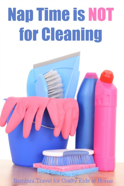 Nap Time is NOT for Cleaning. Home organisaiton tips for moms.